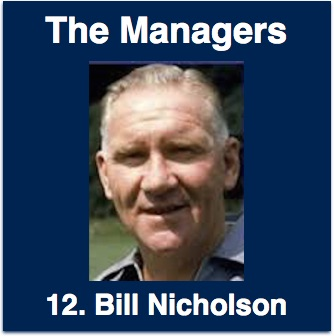 Bill Nicholson - Greatest Spurs manager of all